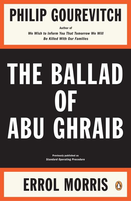 The Ballad of Abu Ghraib By Gourevitch, Philip/ Morris, Errol